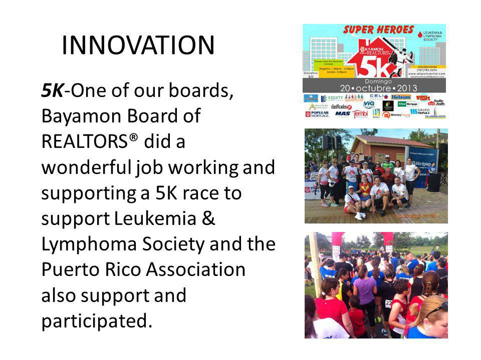 INNOVATION 5K-One of our boards, Bayamon Board of REALTORS® did a wonderful job working and supporting a 5K race to support Leukemia & Lymphoma Society and the Puerto Rico Association also support and participated.