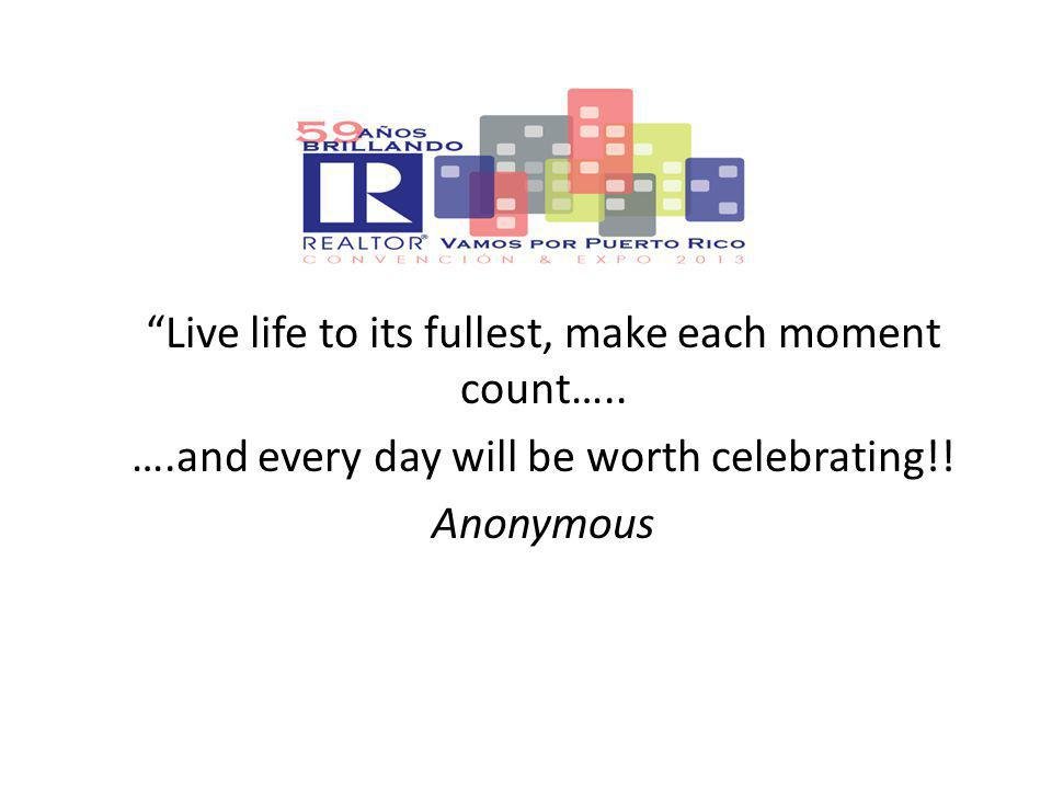 Live life to its fullest, make each moment count…..
