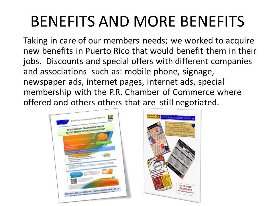 BENEFITS AND MORE BENEFITS Taking in care of our members needs; we worked to acquire new benefits in Puerto Rico that would benefit them in their jobs.
