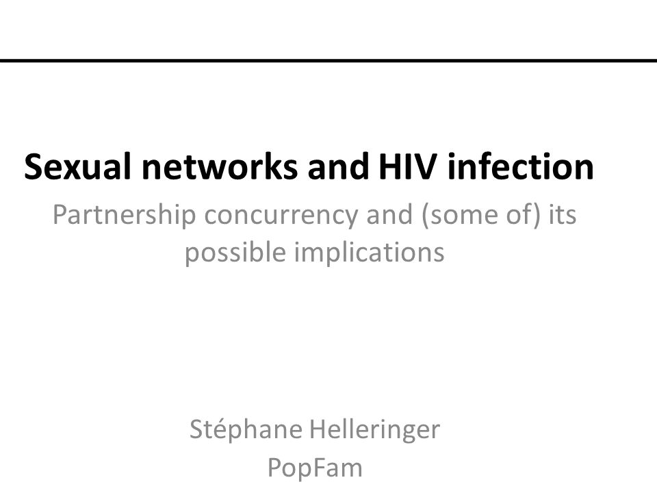 Sexual networks and HIV infection Partnership concurrency and (some of) its possible implications Stéphane Helleringer PopFam