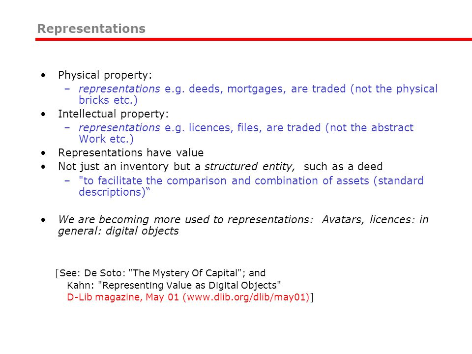 Physical property: –representations e.g. deeds, mortgages, are traded (not the physical bricks etc.) Intellectual property: –representations e.g. lice