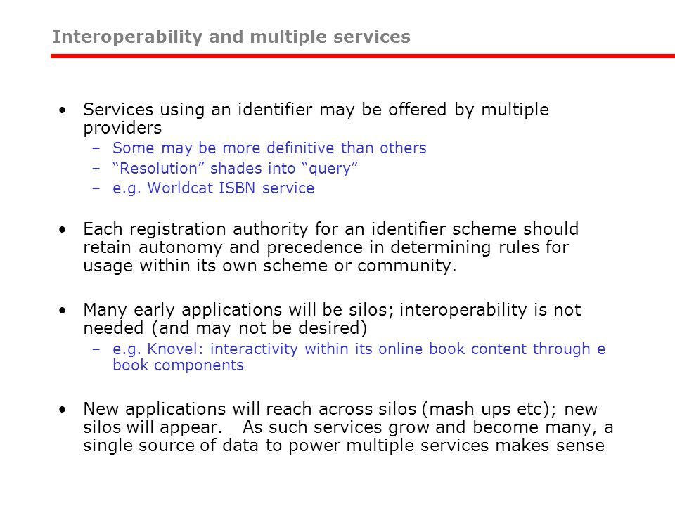 Services using an identifier may be offered by multiple providers –Some may be more definitive than others – Resolution shades into query –e.g.