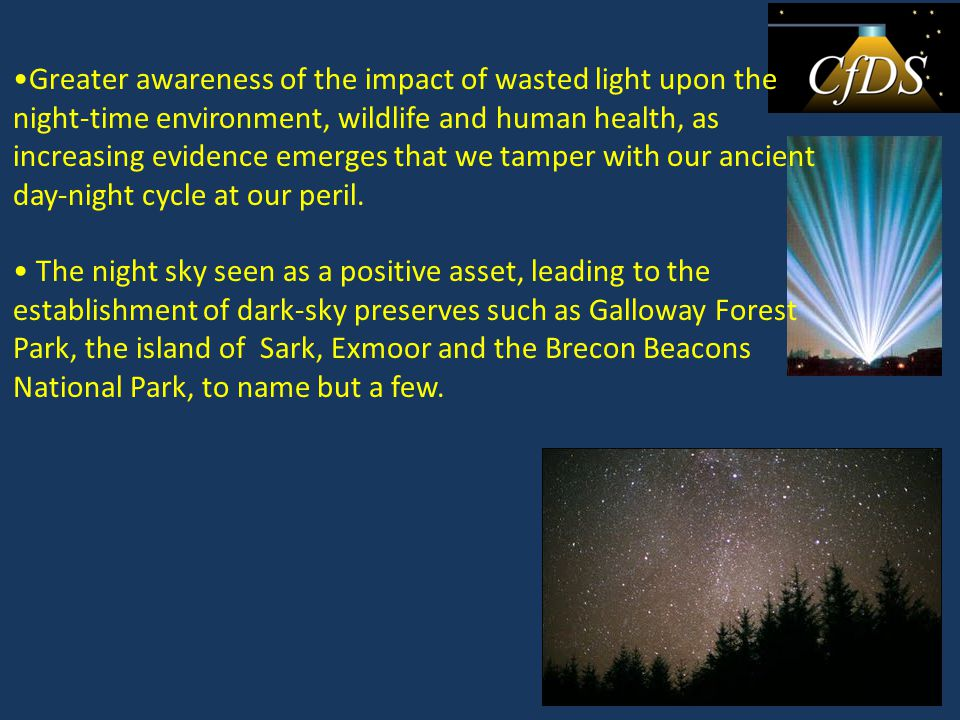 Greater awareness of the impact of wasted light upon the night-time environment, wildlife and human health, as increasing evidence emerges that we tamper with our ancient day-night cycle at our peril.