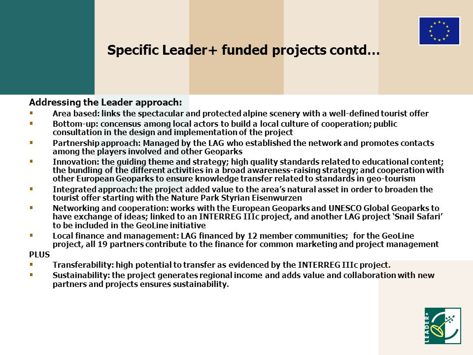 Specific Leader+ funded projects contd… Addressing the Leader approach:  Area based: links the spectacular and protected alpine scenery with a well-d