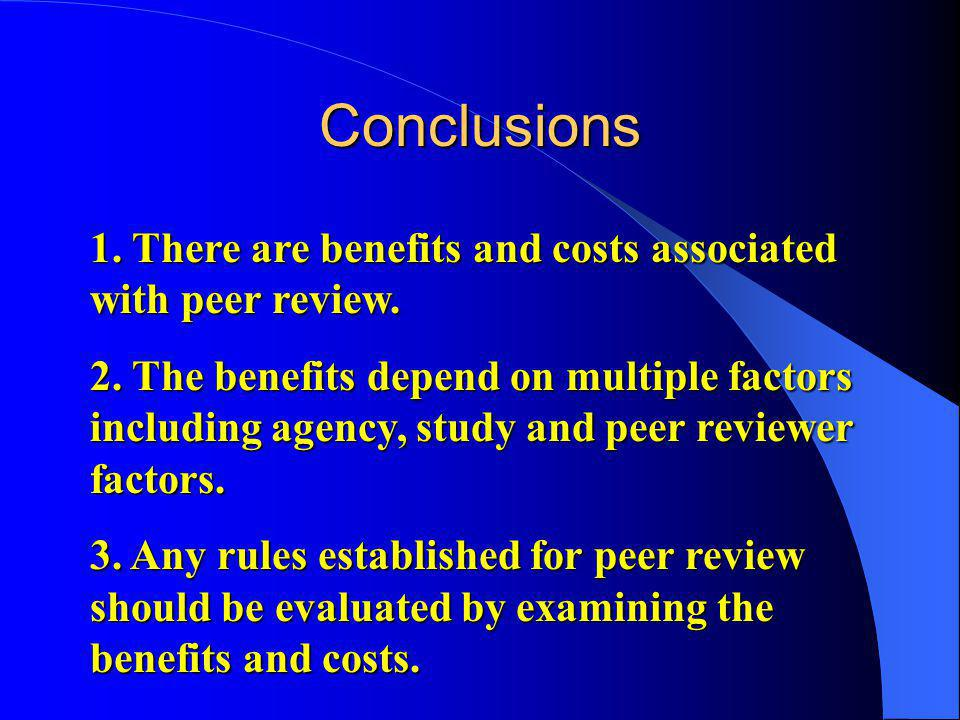 Conclusions 1. There are benefits and costs associated with peer review.