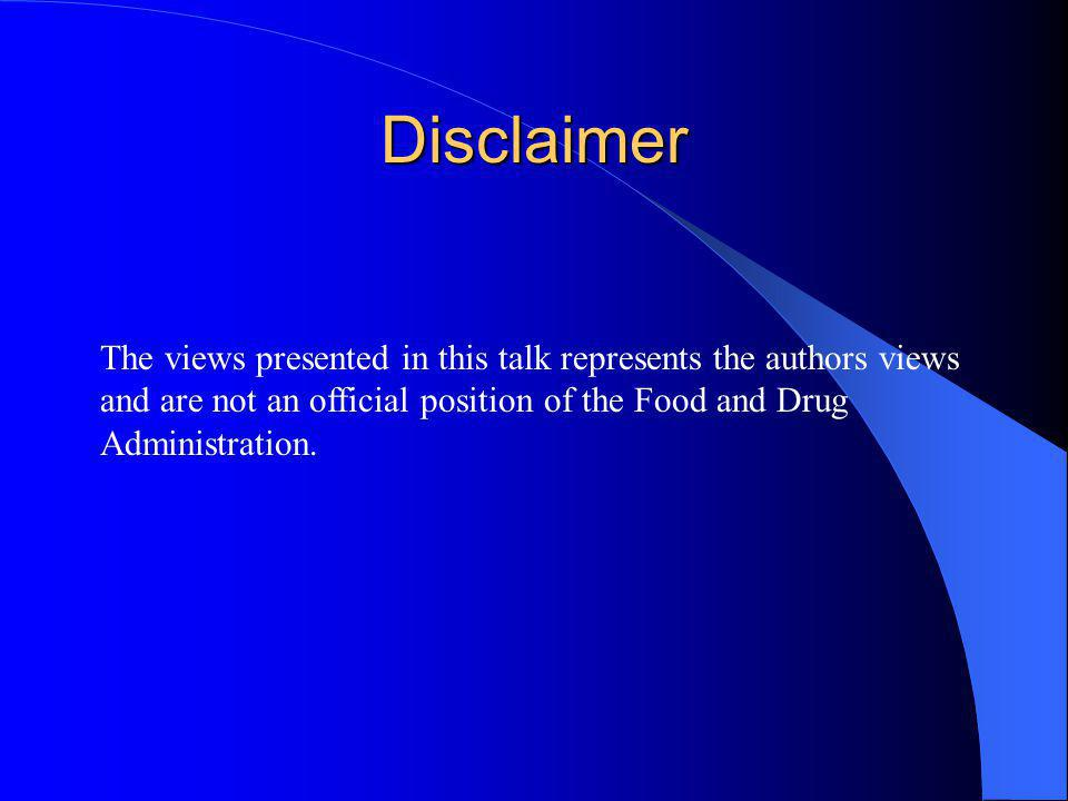 Disclaimer The views presented in this talk represents the authors views and are not an official position of the Food and Drug Administration.
