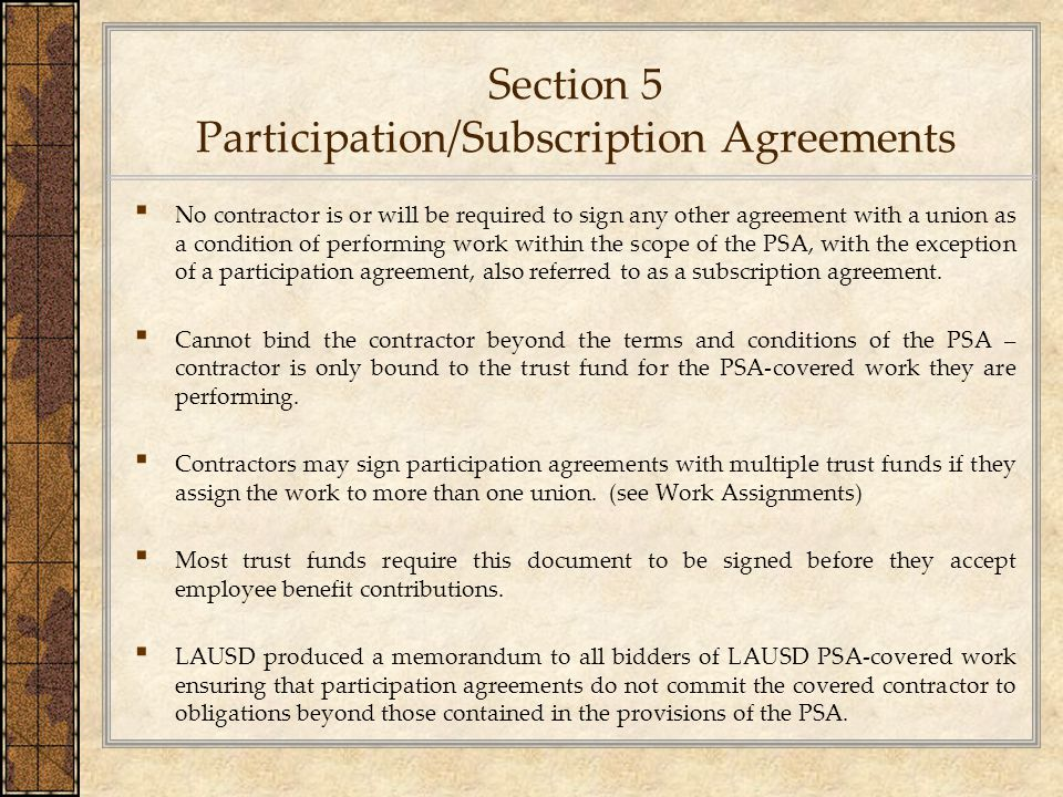 Section 5 Participation/Subscription Agreements ▪ No contractor is or will be required to sign any other agreement with a union as a condition of perf