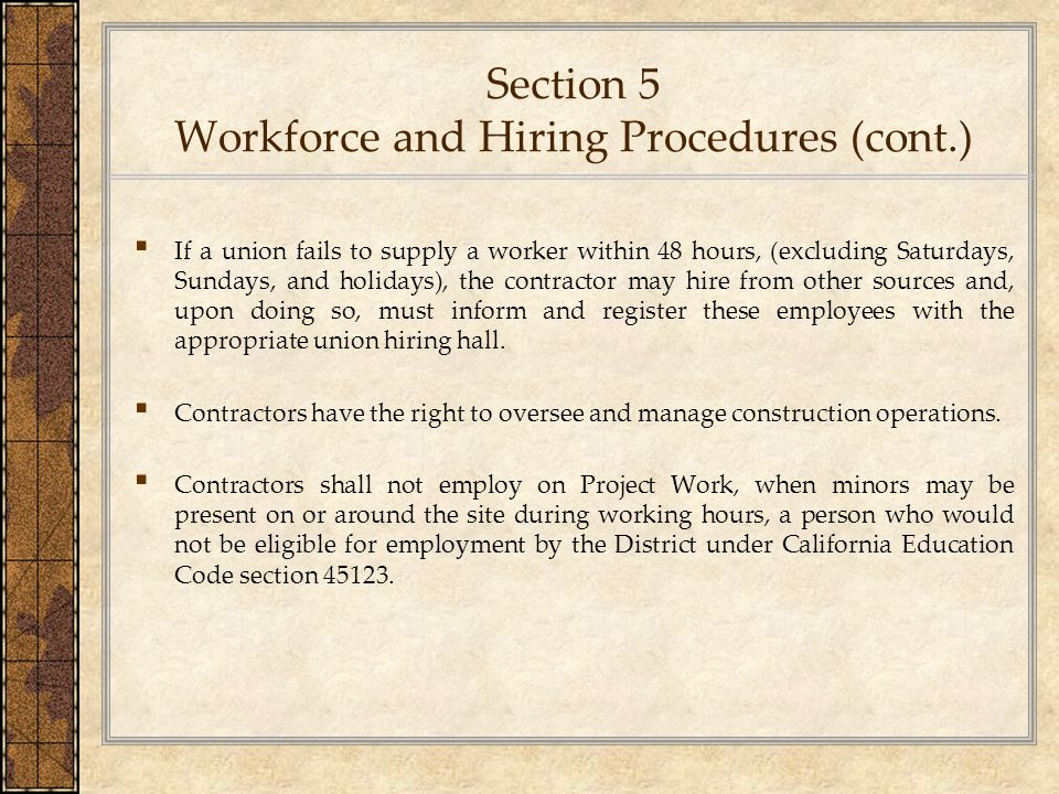 Section 5 Workforce and Hiring Procedures (cont.) ▪ If a union fails to supply a worker within 48 hours, (excluding Saturdays, Sundays, and holidays),
