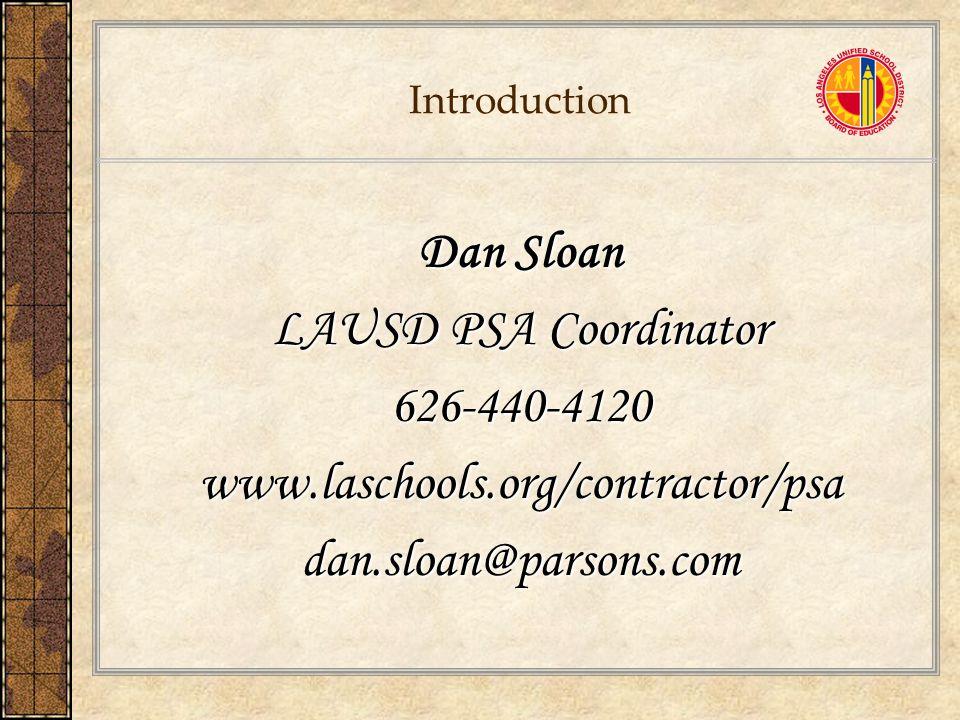 Introduction Dan Sloan LAUSD PSA Coordinator 626-440-4120www.laschools.org/contractor/psadan.sloan@parsons.com