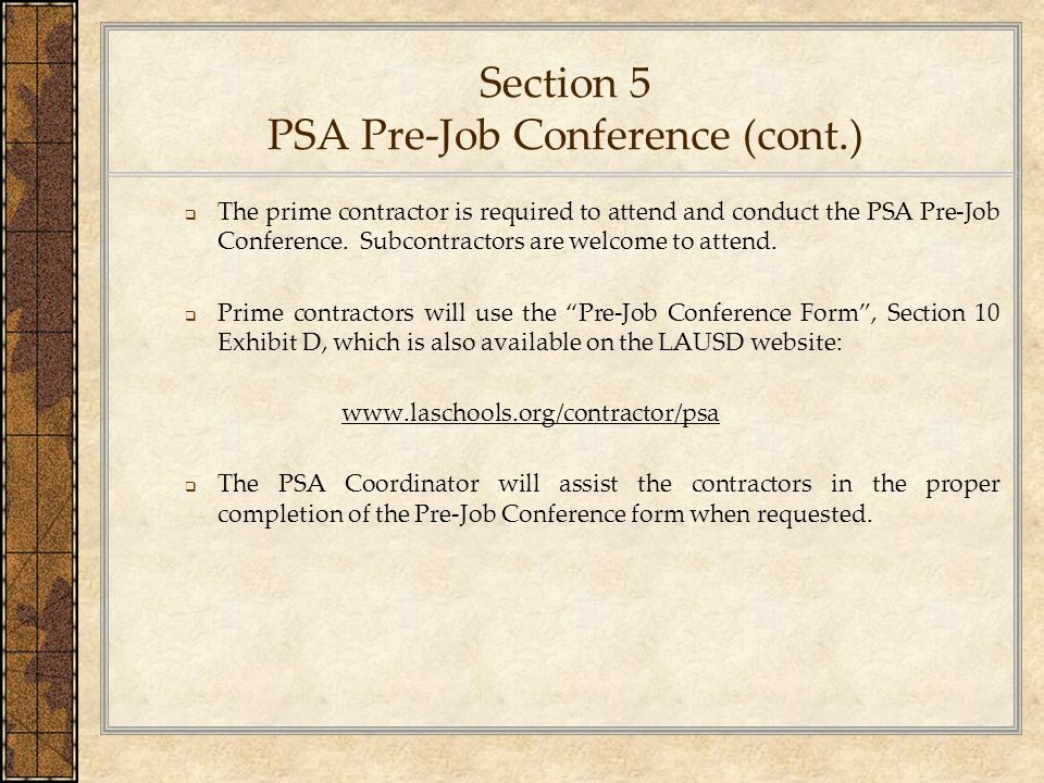 Section 5 PSA Pre-Job Conference (cont.)  The prime contractor is required to attend and conduct the PSA Pre-Job Conference. Subcontractors are welco