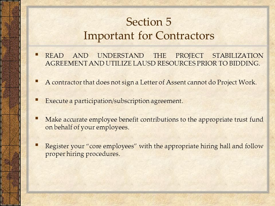 Section 5 Important for Contractors ▪ READ AND UNDERSTAND THE PROJECT STABILIZATION AGREEMENT AND UTILIZE LAUSD RESOURCES PRIOR TO BIDDING. ▪ A contra