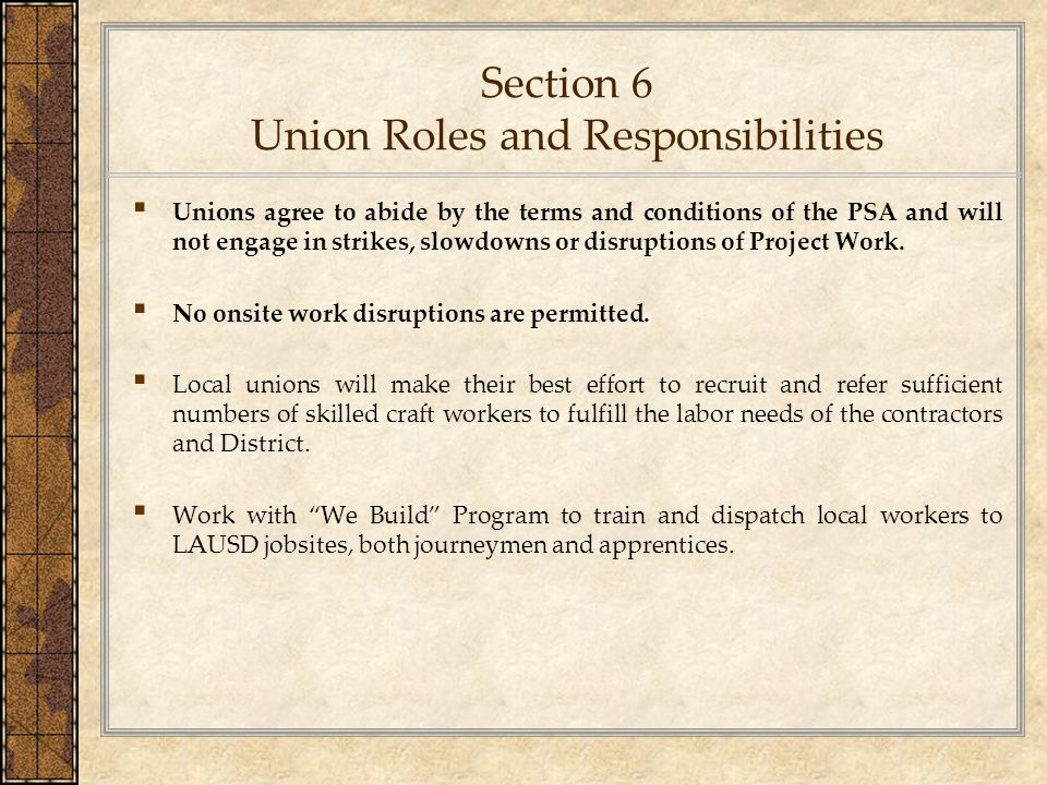 Section 6 Union Roles and Responsibilities ▪ Unions agree to abide by the terms and conditions of the PSA and will not engage in strikes, slowdowns or