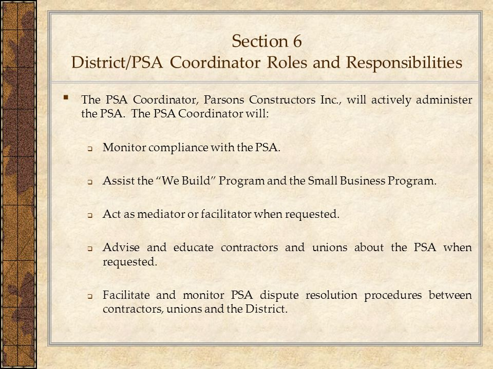 Section 6 District/PSA Coordinator Roles and Responsibilities ▪ The PSA Coordinator, Parsons Constructors Inc., will actively administer the PSA. The
