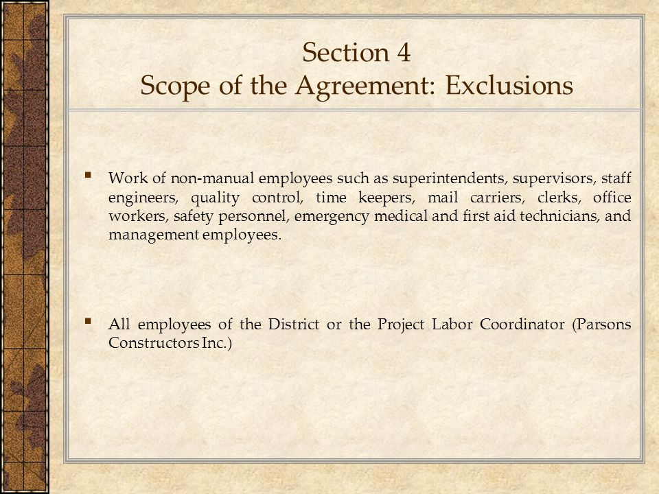Section 4 Scope of the Agreement: Exclusions ▪ Work of non-manual employees such as superintendents, supervisors, staff engineers, quality control, ti