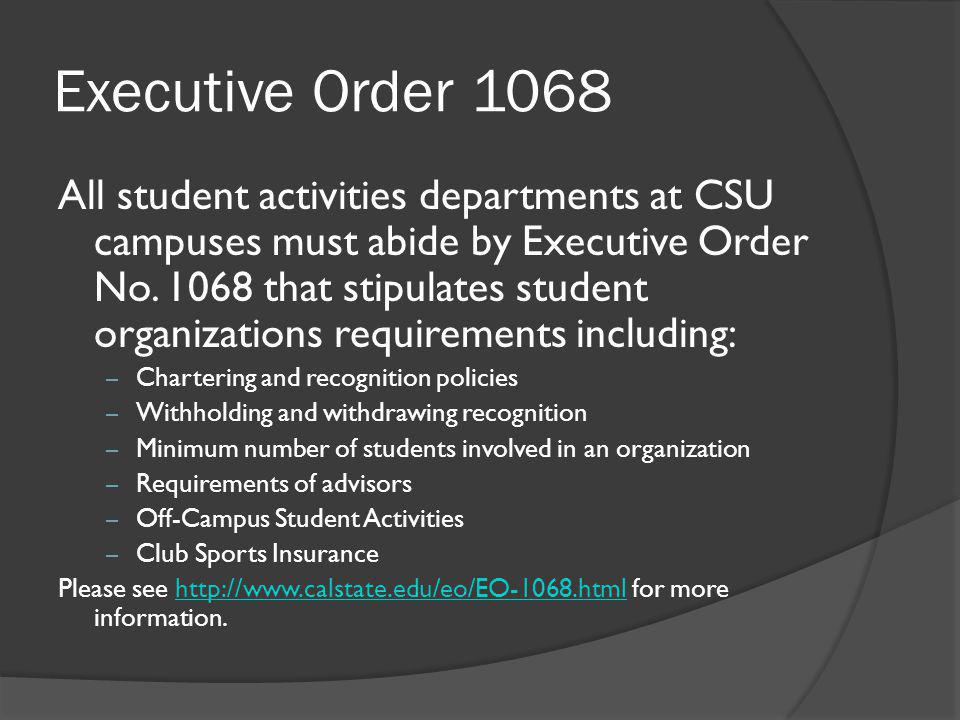 Executive Order 1068 All student activities departments at CSU campuses must abide by Executive Order No.