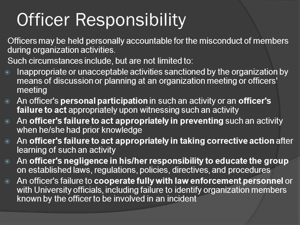 Officer Responsibility Officers may be held personally accountable for the misconduct of members during organization activities.