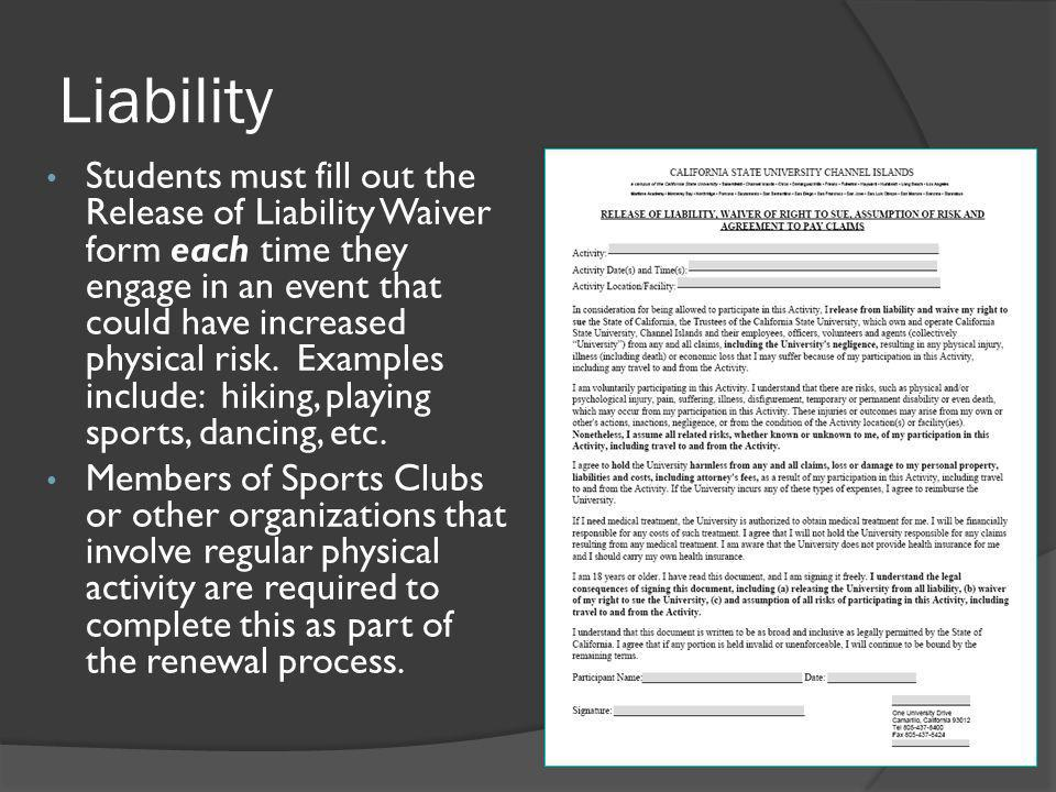 Liability Students must fill out the Release of Liability Waiver form each time they engage in an event that could have increased physical risk.