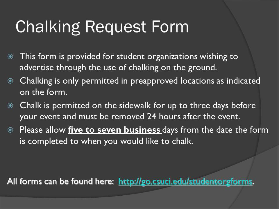 Chalking Request Form  This form is provided for student organizations wishing to advertise through the use of chalking on the ground.