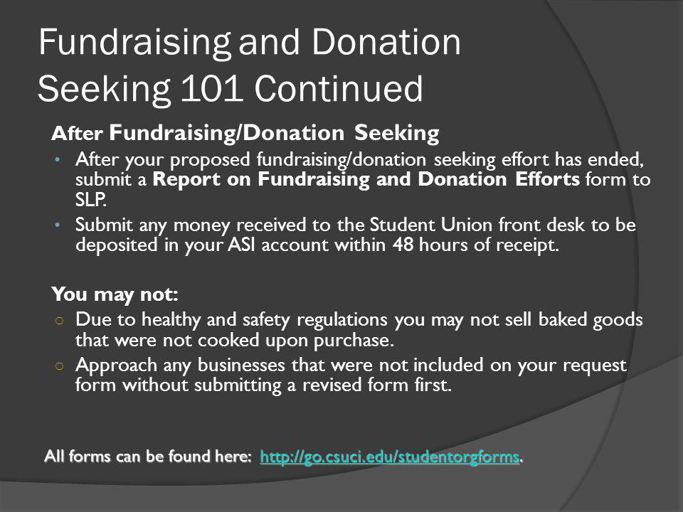 Fundraising and Donation Seeking 101 Continued After Fundraising/Donation Seeking After your proposed fundraising/donation seeking effort has ended, submit a Report on Fundraising and Donation Efforts form to SLP.