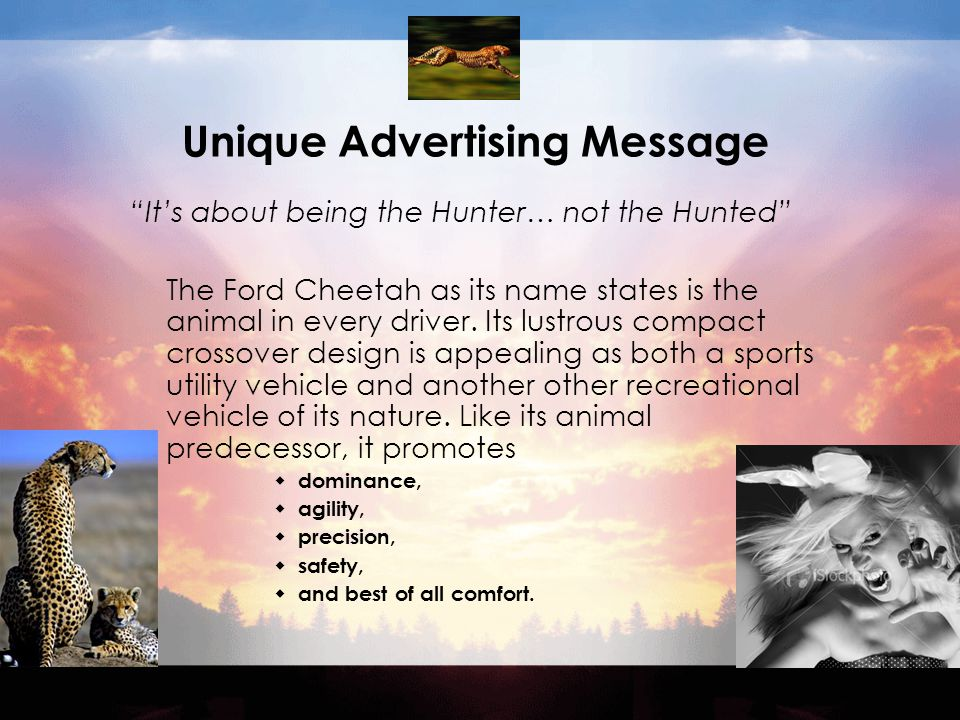 Unique Advertising Message It's about being the Hunter… not the Hunted The Ford Cheetah as its name states is the animal in every driver.
