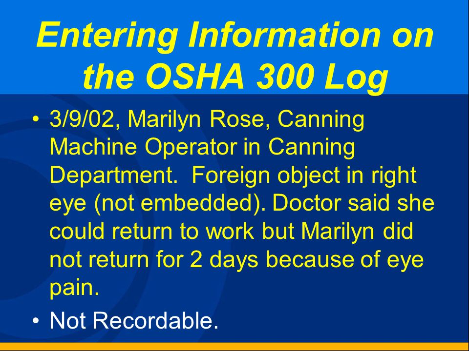 Entering Information on the OSHA 300 Log 3/6/02, Bob Foglia, Shipping Department Forklift Operator. Broke his right large toe, when the forklift ran o