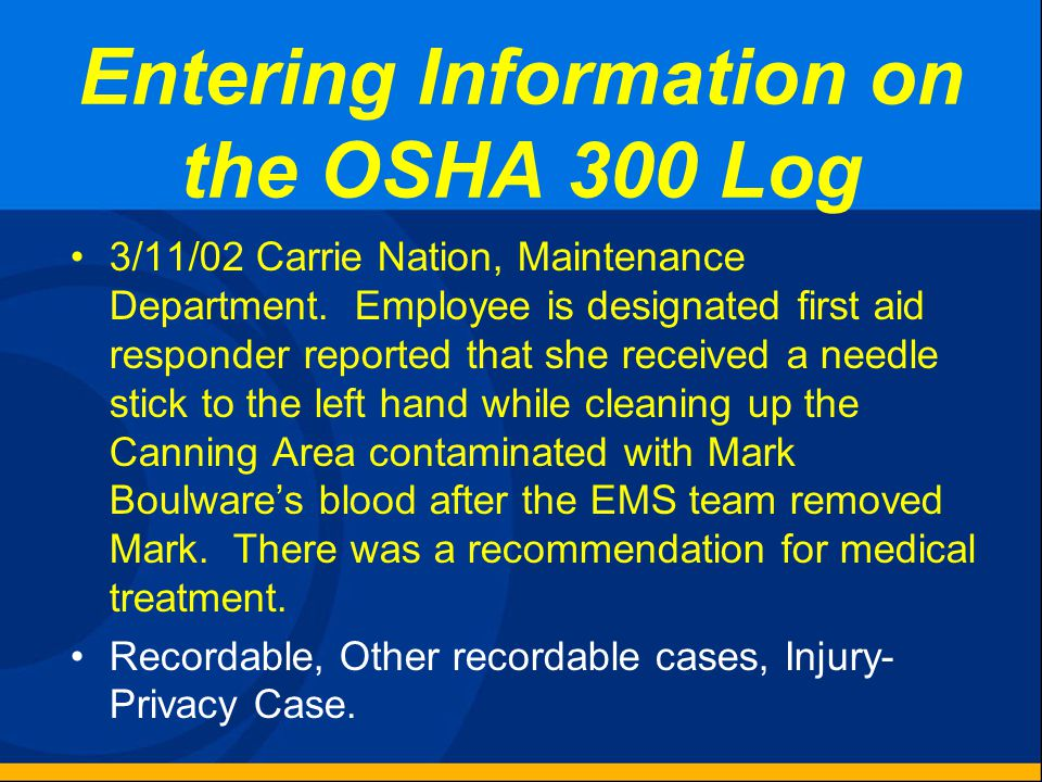 Entering Information on the OSHA 300 Log 3/9/02, Marilyn Rose, Canning Machine Operator in Canning Department. Foreign object in right eye (not embedd