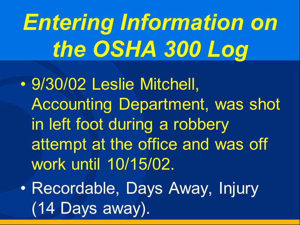 Entering Information on the OSHA 300 Log 9/9/02 David Salem, Accounting Department, was at work when he decided to go to the bank across the street to