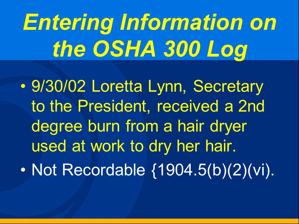 Entering Information on the OSHA 300 Log 9/30/02 Mike Mills, a sales employee attending a company training session after working hours, slipped and fe