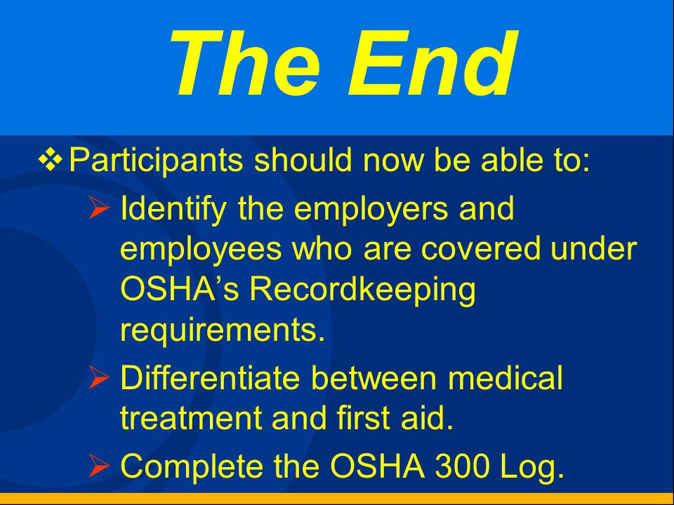 Entering Information on the OSHA 300 Log 9/30/02 Loretta Lynn, Secretary to the President, received a 2nd degree burn from a hair dryer used at work t