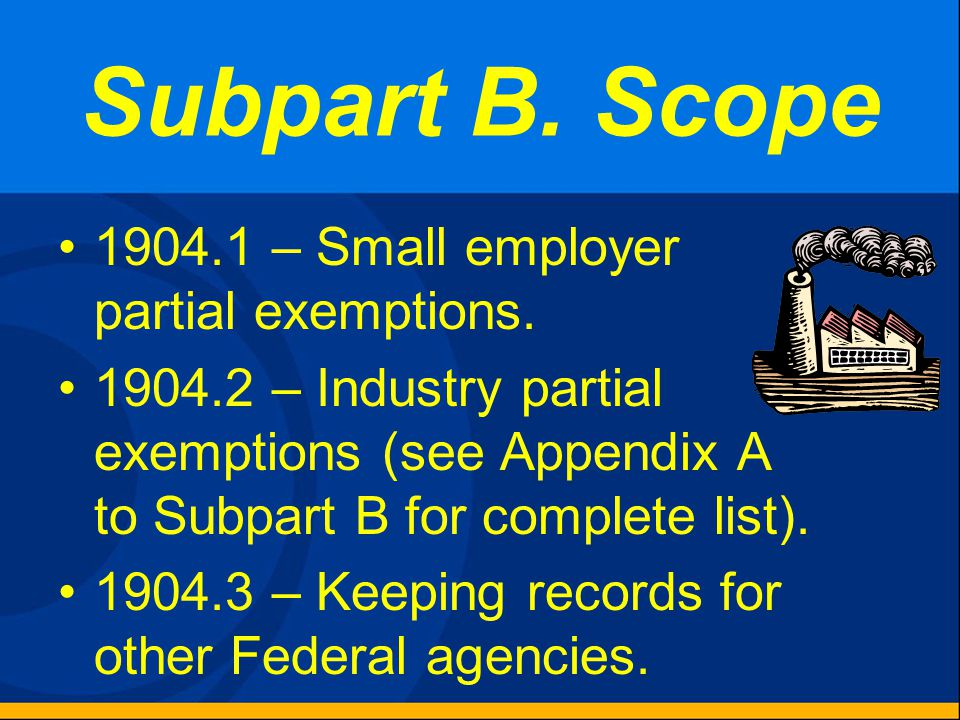 Subpart B.Scope 1904.1 – Small employer partial exemptions.