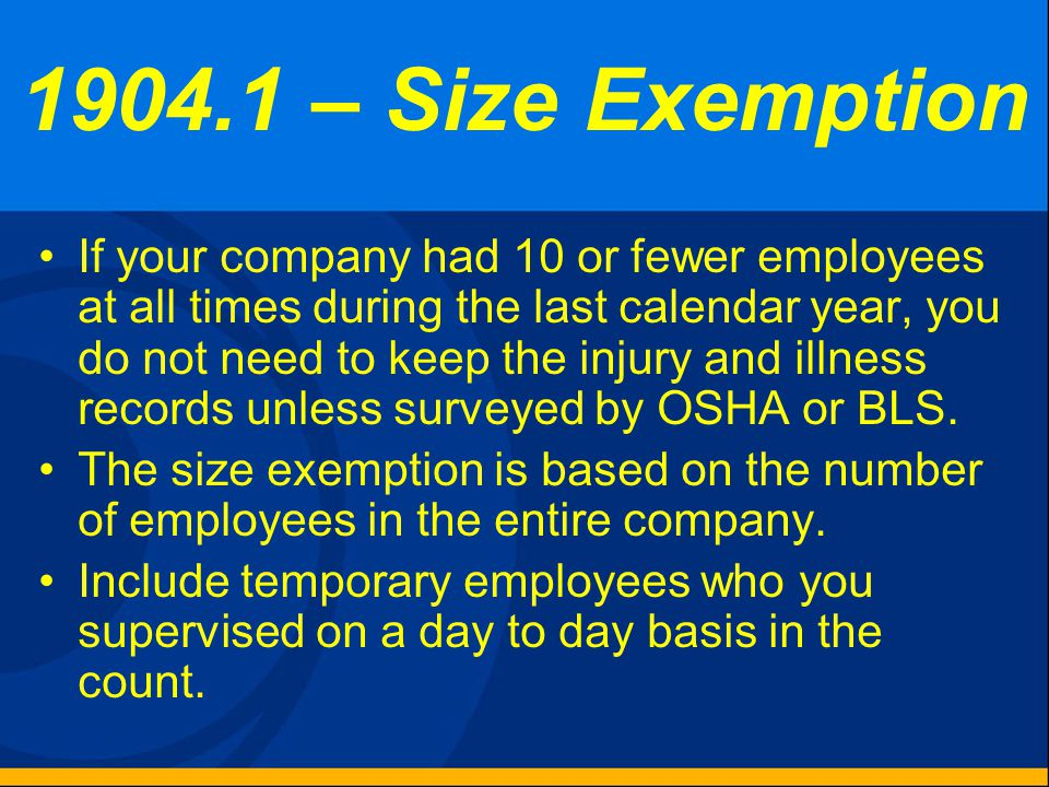 Partial Exemption Employers that are partially exempt from the recordkeeping requirements because of their size or industry must continue to comply wi