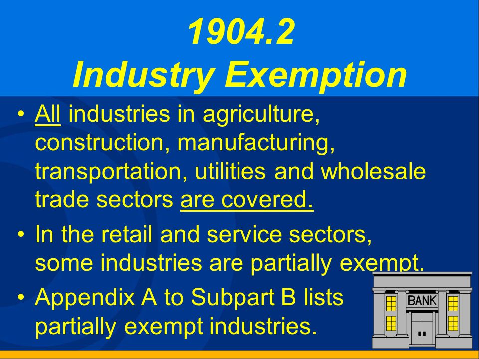 1904.2 Industry Exemption All industries in agriculture, construction, manufacturing, transportation, utilities and wholesale trade sectors are covered.