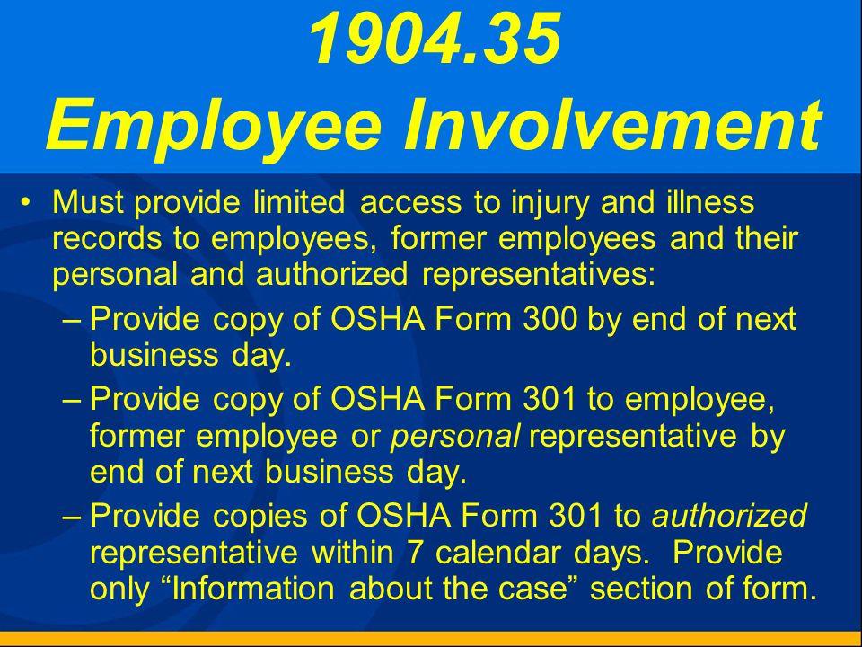 1904.35 Employee Involvement Must inform each employee of how to report an injury or illness: –You must set up a way for employees to report work- rel