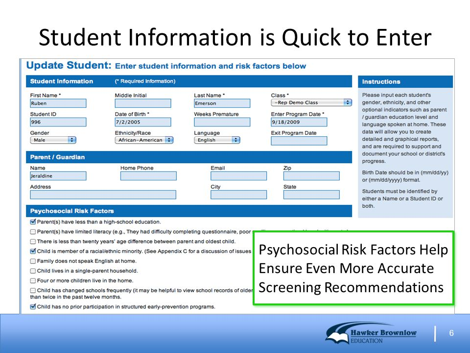 6 Student Information is Quick to Enter Psychosocial Risk Factors Help Ensure Even More Accurate Screening Recommendations