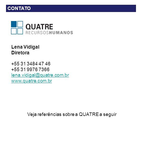 Lena Vidigal Diretora +55 31 3484 47 46 +55 31 9976 7366 lena.vidigal@quatre.com.br www.quatre.com.br Veja referências sobre a QUATRE a seguir CONTATO