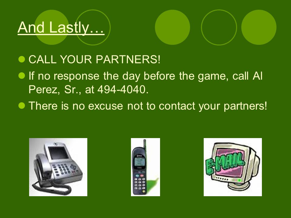 And Lastly… CALL YOUR PARTNERS.