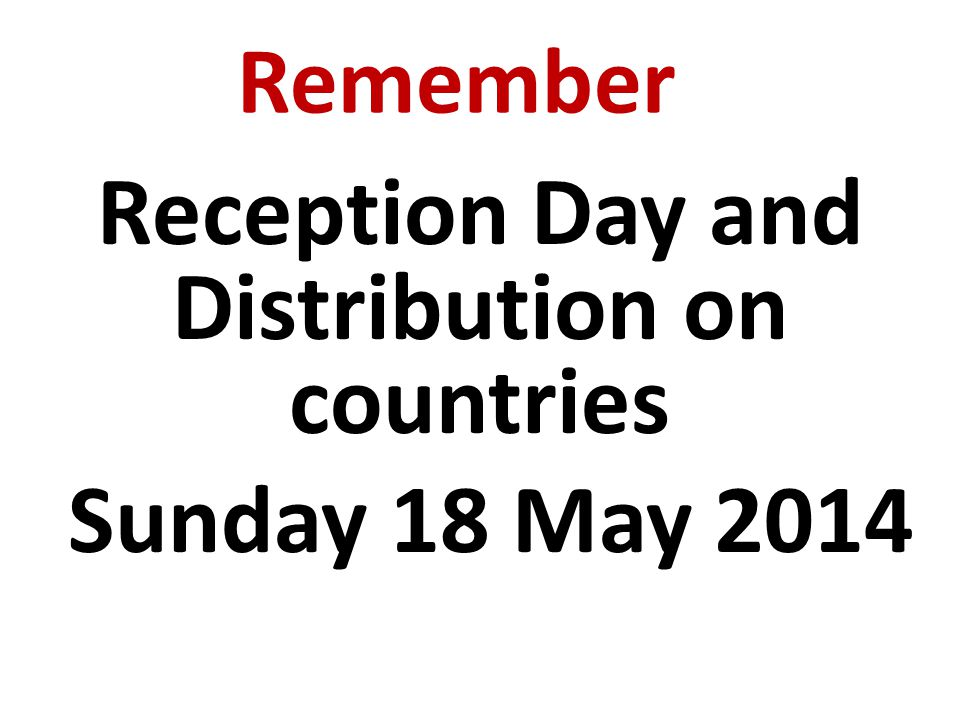 Remember Reception Day and Distribution on countries Sunday 18 May 2014