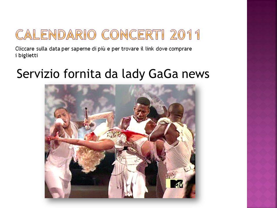 Cliccare sulla data per saperne di più e per trovare il link dove comprare i biglietti Servizio fornita da lady GaGa news