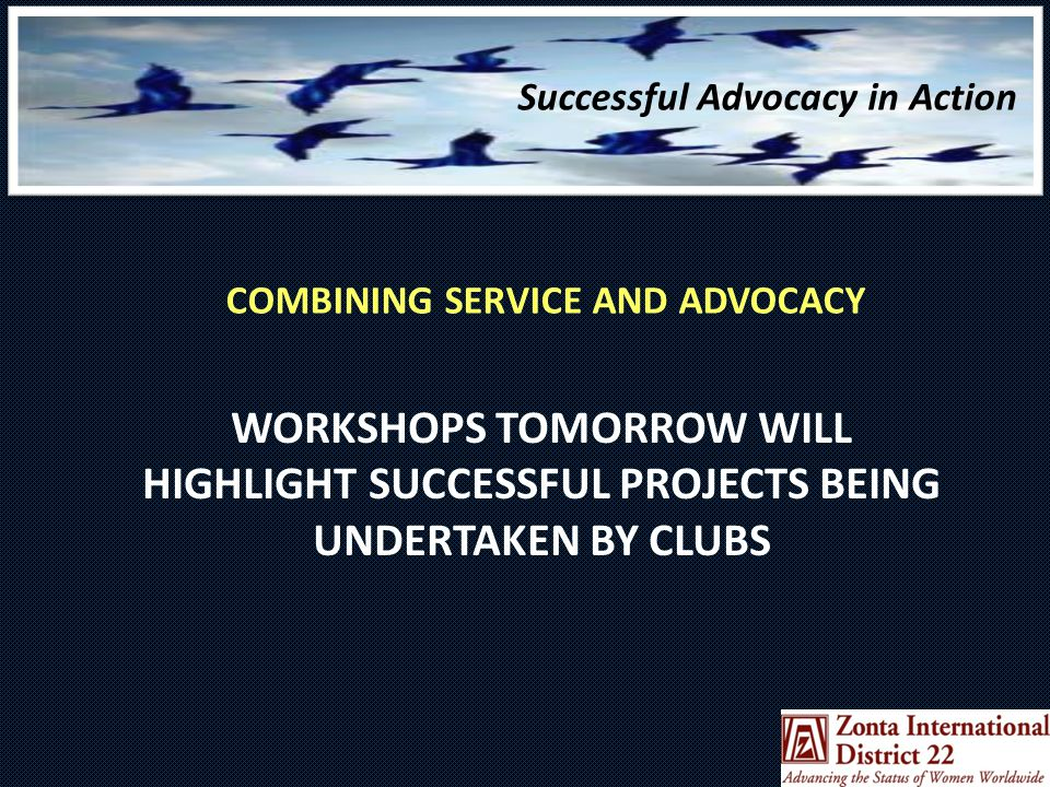 COMBINING SERVICE AND ADVOCACY WORKSHOPS TOMORROW WILL HIGHLIGHT SUCCESSFUL PROJECTS BEING UNDERTAKEN BY CLUBS Successful Advocacy in Action
