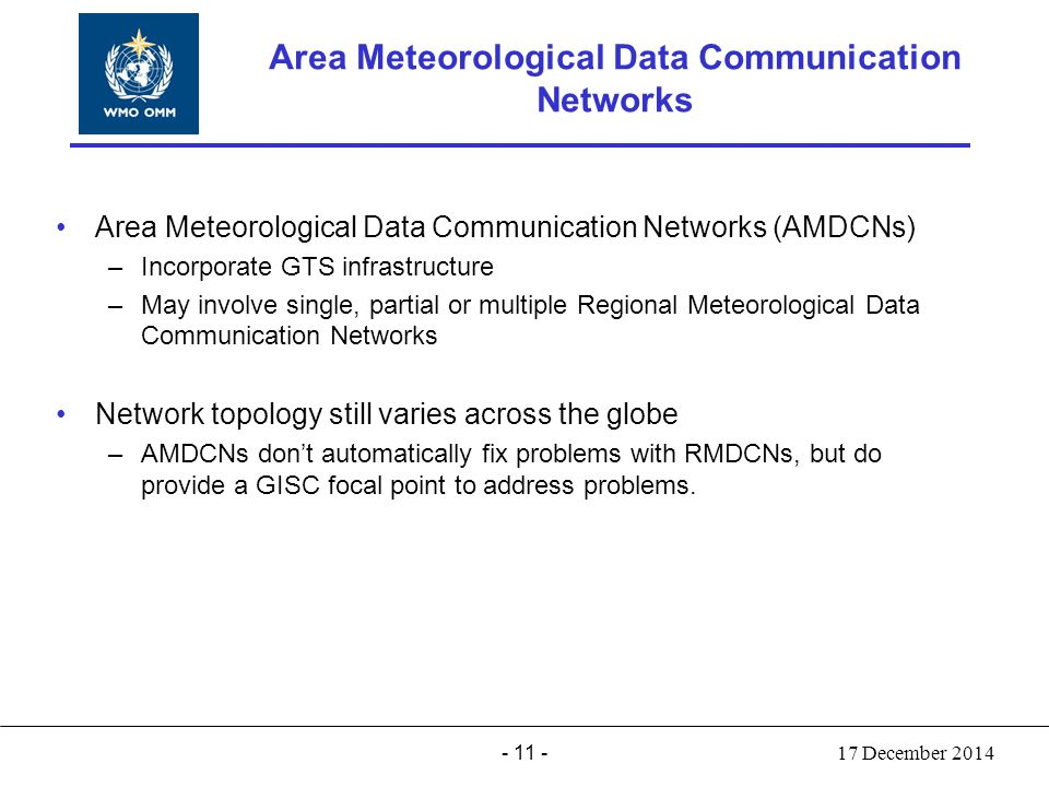- 11 - World Meteorological Organization Working together in weather, climate and water Area Meteorological Data Communication Networks (AMDCNs) –Inco
