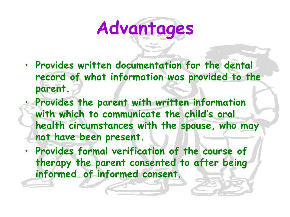 Advantages Provides written documentation for the dental record of what information was provided to the parent.