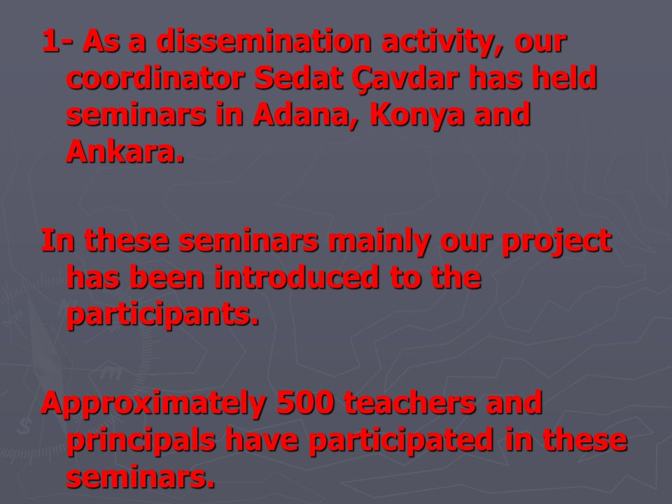 1- As a dissemination activity, our coordinator Sedat Çavdar has held seminars in Adana, Konya and Ankara. In these seminars mainly our project has be