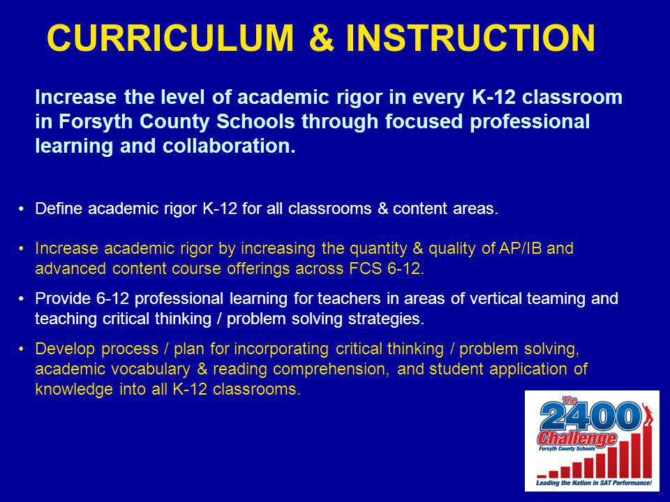 CURRICULUM & INSTRUCTION Increase the level of academic rigor in every K-12 classroom in Forsyth County Schools through focused professional learning