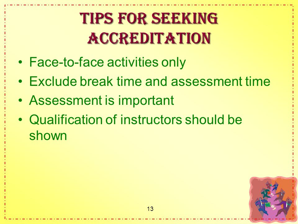 13 Tips for seeking accreditation Face-to-face activities only Exclude break time and assessment time Assessment is important Qualification of instructors should be shown