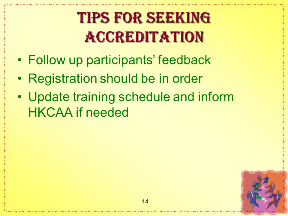 14 Tips for seeking accreditation Follow up participants' feedback Registration should be in order Update training schedule and inform HKCAA if needed