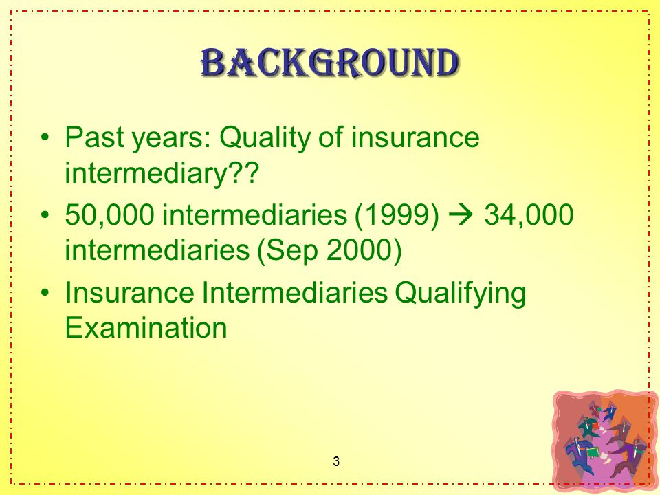 3 Background Past years: Quality of insurance intermediary .