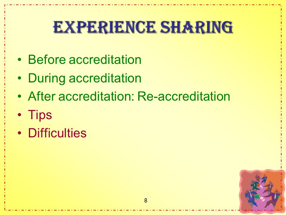 8 Experience Sharing Before accreditation During accreditation After accreditation: Re-accreditation Tips Difficulties