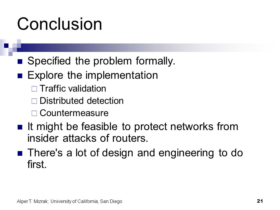 Alper T. Mızrak; University of California, San Diego21 Conclusion Specified the problem formally. Explore the implementation  Traffic validation  Di