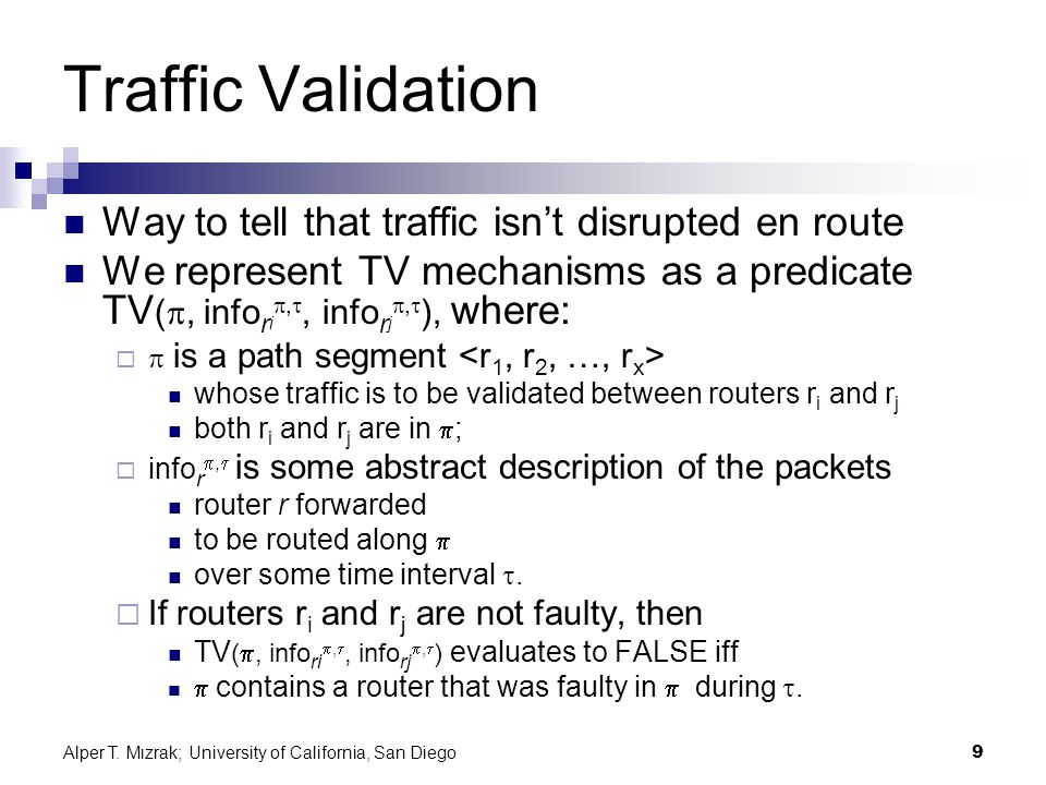 Alper T. Mızrak; University of California, San Diego9 Traffic Validation Way to tell that traffic isn't disrupted en route We represent TV mechanisms