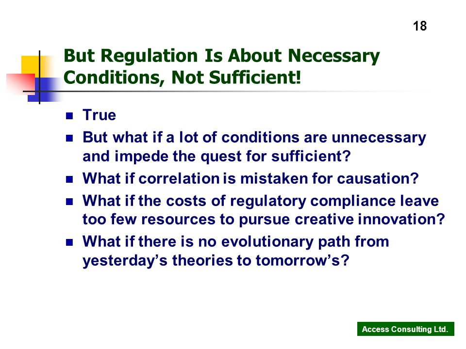 Access Consulting Ltd. 18 But Regulation Is About Necessary Conditions, Not Sufficient.